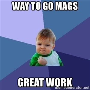 Success Kid - WAY TO GO MAGS  GREAT WORK
