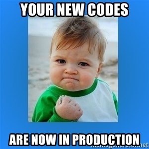 yes baby 2 - Your New Codes  Are now in Production