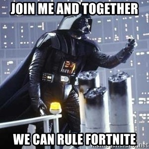 Darth Vader Shaking Fist - Join me and together  We can rule Fortnite