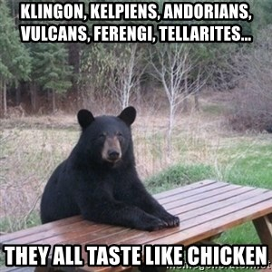 Patient Bear - Klingon, kelpiens, andorians, vulcans, ferengi, tellarites... They all taste like chicken