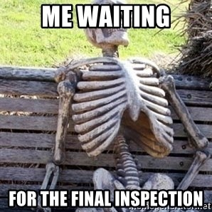Waiting skeleton meme - Me waiting For the final inspection