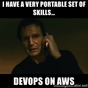 liam neeson taken - I have a very portable set of skills... DEVOPS on AWS