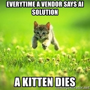 God Kills A Kitten - everytime a vendor says ai solution  a kitten dies