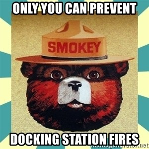 Smokey the Bear - Only you can prevent docking station fires