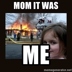 burning house girl - Mom it was ME