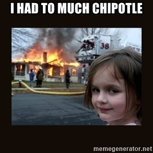 burning house girl - I had to much chipotle