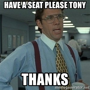 Office Space Boss - Have a seat please Tony Thanks
