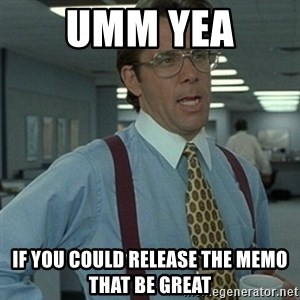 Office Space Boss - Umm yea  If you could release the memo that be great