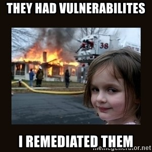 burning house girl - They had vulnerabilites I remediated them