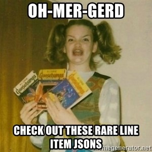 oh mer gerd - Oh-Mer-Gerd check out these rare line item JSONs