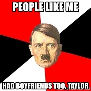 Advice Hitler - People like me  had boyfriends too, Taylor