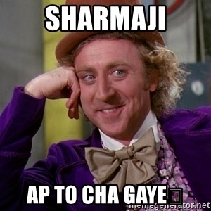 Willy Wonka - Sharmaji Ap to cha gaye😂