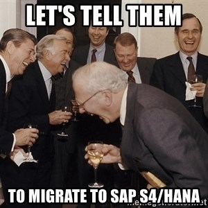So Then I Said... - Let's tell them  to migrate to SAP S4/hana