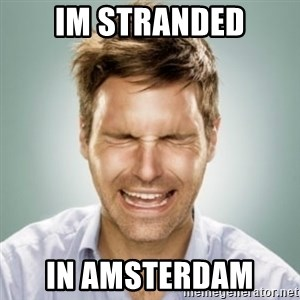 First World Problems Man - Im stranded In amsterdam