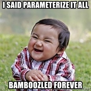 evil toddler kid2 - I said parameterize it all bamboozled forever