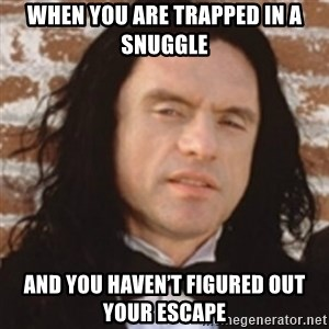 Disgusted Tommy Wiseau - When you are trapped in a snuggle And you haven't figured out your escape