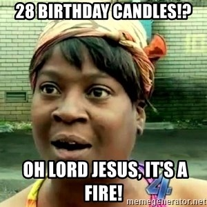 oh lord jesus it's a fire! - 28 BIRTHDAY CANDLES!?  OH LORD JESUS, IT'S A FIRE!