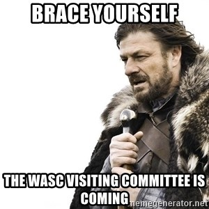 Winter is Coming - Brace yourself The WASC Visiting committee is Coming