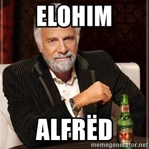 The Most Interesting Man In The World - elohim alfrëd