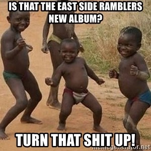 Dancing African Kid - Is that the East Side Ramblers new album? Turn that shit up!