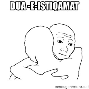 I know that feel bro blank - Dua -e-Istiqamat