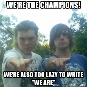 """god of punk rock - We're the Champions! We're also too lazy to write """"We Are"""""""