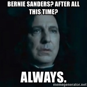 Always Snape - Bernie Sanders? After all this time? Always.
