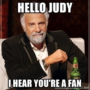 The Most Interesting Man In The World - hello judy i hear you're a fan