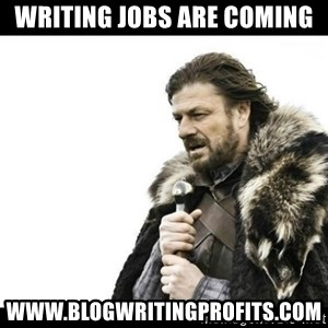 Winter is Coming - Writing Jobs Are Coming www.BlogWritingProfits.com