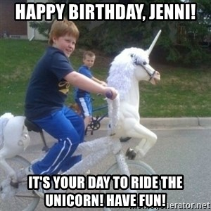 unicorn - Happy Birthday, Jenni! It's your day to ride the Unicorn! Have fun!