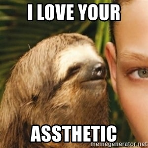 Whispering sloth - I love your Assthetic