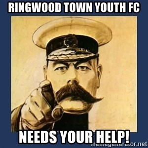 your country needs you - RINGWOOD TOWN YOUTH FC  NEEDS YOUR HELP!