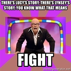 Harry Hill Fight - There's Lucy's story. There's Lynsey's story. You know what that means  FIGHT