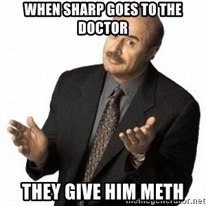 Dr. Phil - when sharp goes to the doctor they give him meth