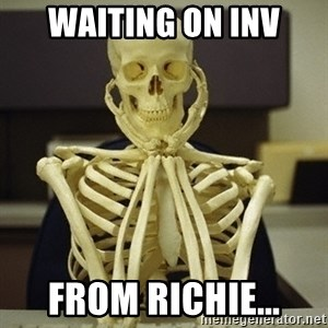 Skeleton waiting - Waiting on inv From Richie...