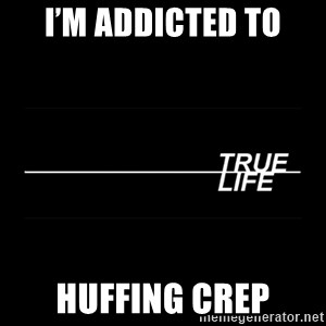 MTV True Life - I'm addicted to Huffing crep