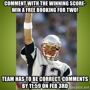 tom brady - Comment with the winning score- Win a Free Booking for Two!  Team has to be correct, comments by 11:59 on Feb 3rd