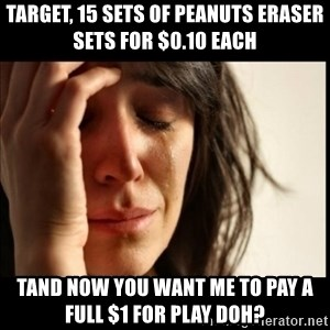 First World Problems - Target, 15 sets of peanuts eraser sets for $0.10 each TAnd now you want me to pay a full $1 for play doh?
