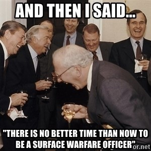 "So Then I Said... - and then i said... ""there is no better time than now to be a surface warfare officer"""