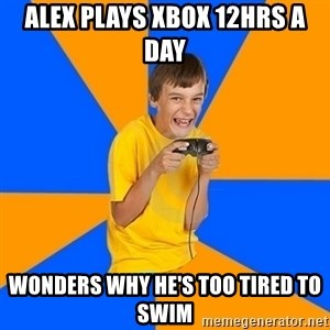 Annoying Gamer Kid - aLEX PLAYS xbOX 12hRS a DAY wONDERS WHY HE'S too tired to swim