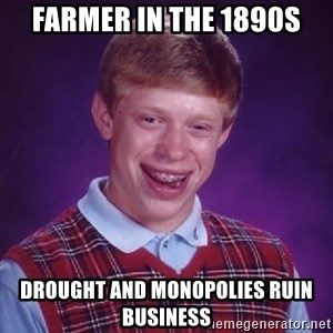 Bad Luck Brian - farmer in the 1890s Drought and Monopolies ruin business