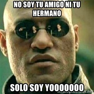 What If I Told You - No soy tu amigo ni tu hermano Solo soy yooooooo