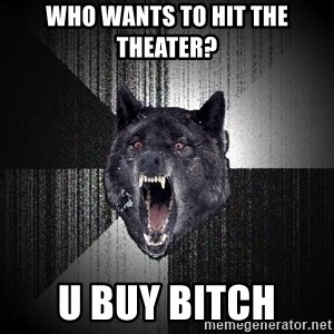 Insanity Wolf - Who wants to hit the theater? U buy bitch