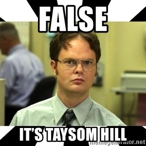 Dwight from the Office - False It's taysom hill