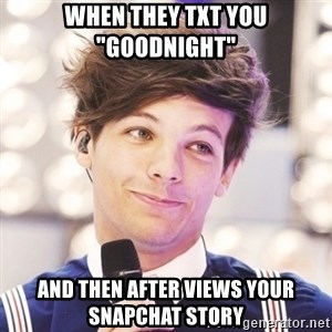 """Sassy Louis - When they txt you """"Goodnight"""" and then after views your snapchat story"""