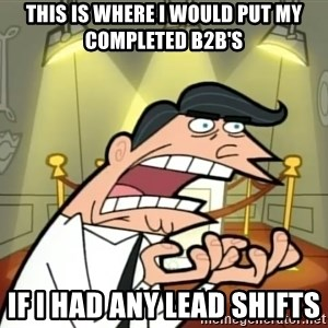 If I had one- Timmy's Dad - This is where I would put my completed b2b's  If I had any lead shifts