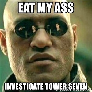 What If I Told You - EAT MY ASS INVESTIGATE TOWER SEVEN