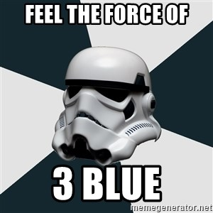 stormtrooper - feel the force of 3 blue