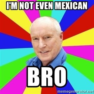 Alf Stewart - I'm not even Mexican  bro