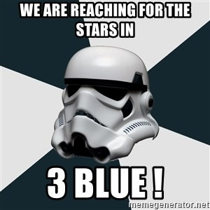 stormtrooper - we are reaching for the stars in 3 blue !